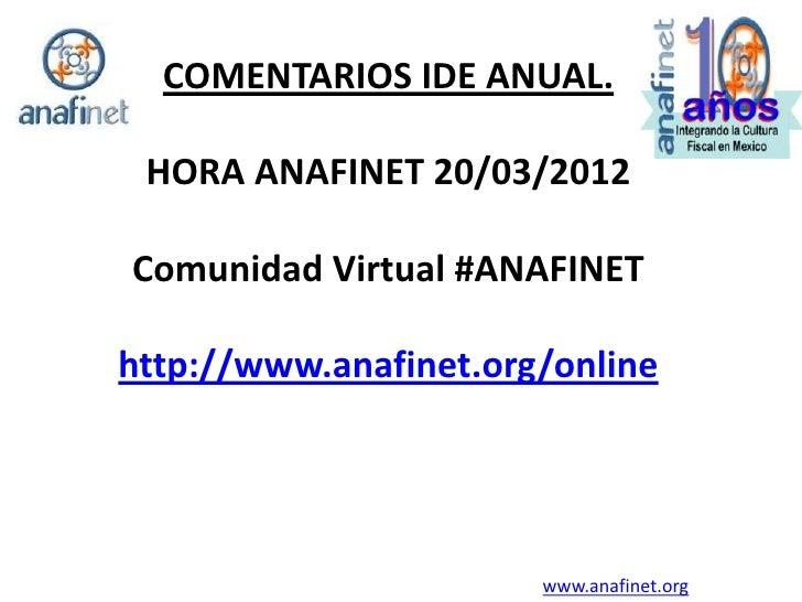 COMENTARIOS IDE ANUAL. HORA ANAFINET 20/03/2012Comunidad Virtual #ANAFINEThttp://www.anafinet.org/online                  ...