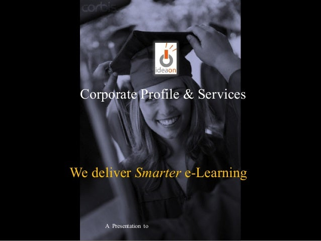 We deliver Smarter e-Learning A Presentation to Corporate Profile & Services