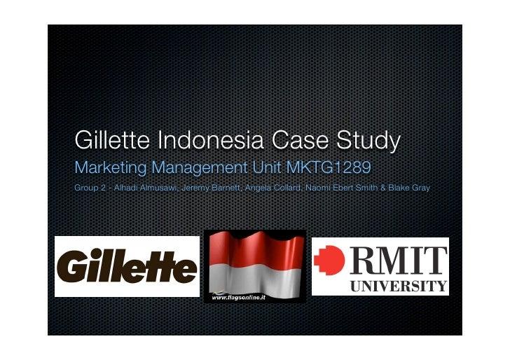 Gillette Indonesia Case Study Marketing Management Unit MKTG1289 Group 2 - Alhadi Almusawi, Jeremy Barnett, Angela Collard...