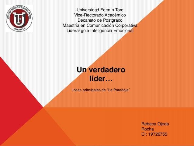 """Un verdadero líder… Ideas principales de """"La Paradoja"""" Rebeca Ojeda Rocha CI: 19726755 Universidad Fermín Toro Vice-Rector..."""