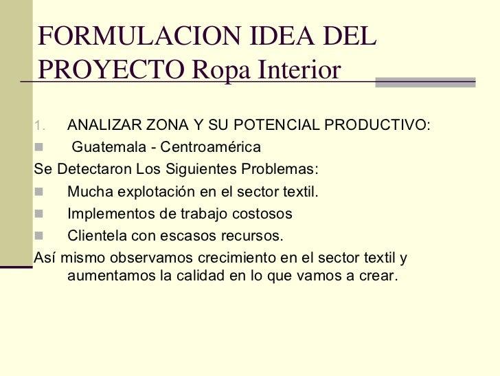 927cd7dd8bc5 FORMULACION IDEA DEL PROYECTO Ropa Interior 1. ANALIZAR ZONA Y SU POTENCIAL  PRODUCTIVO: Guatemala ...