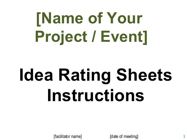 1  [Name of Your  Project / Event]  Idea Rating Sheets  Instructions  [facilitator name] [date of meeting]