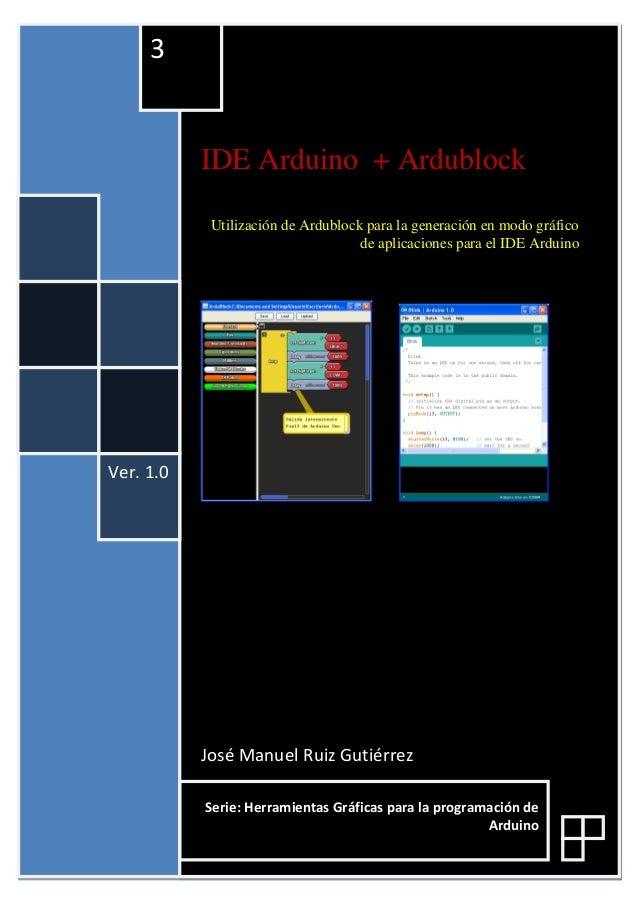 IDE Arduino + Ardublock Utilización de Ardublock para la generación en modo gráfico de aplicaciones para el IDE Arduino Jo...
