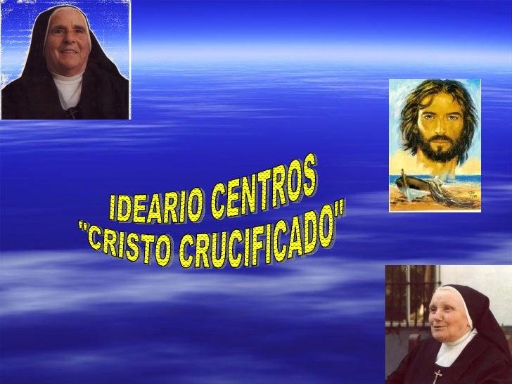 """IDEARIO CENTROS """"CRISTO CRUCIFICADO"""""""