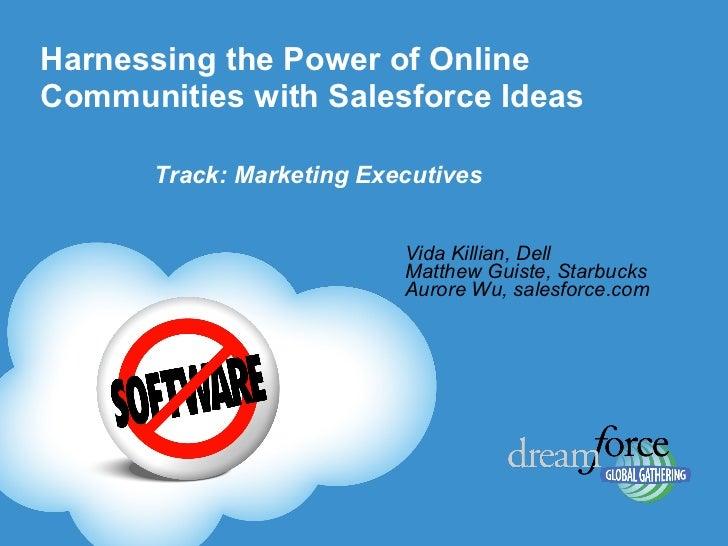 Harnessing the Power of Online Communities with Salesforce Ideas  Vida Killian, Dell Matthew Guiste, Starbucks Aurore Wu, ...