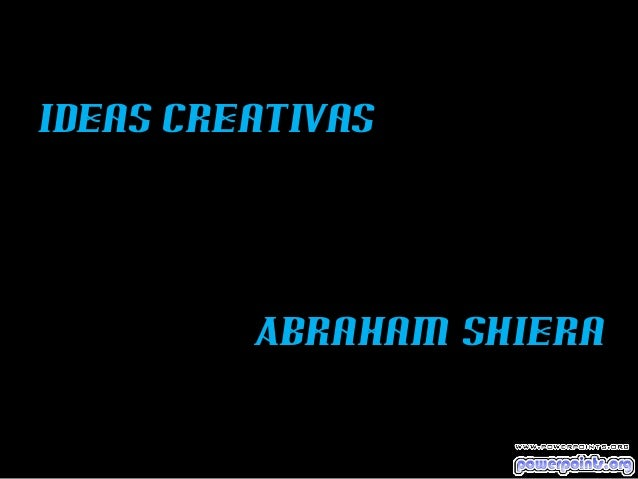 Ideas Creativas Abraham Shiera