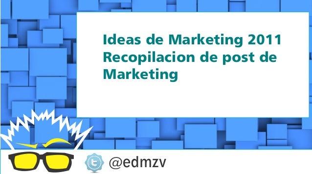 Ideas de Marketing 2011Recopilacion de post deMarketing@edmzv
