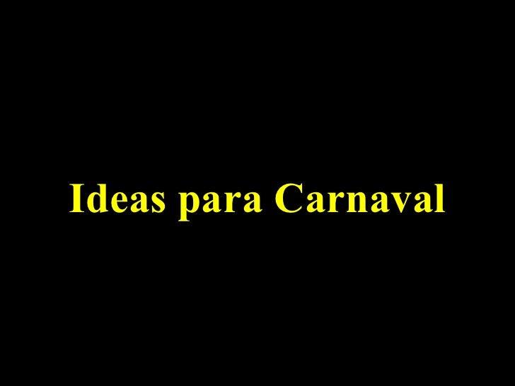 Ideas para Carnaval