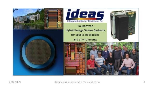2017-‐10-‐24   dirk.meier@ideas.no,  h6p://www.ideas.no   1   To  innovate     Hybrid  Image  Sensor ...
