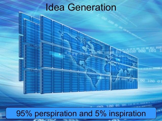 Idea Generation95% perspiration and 5% inspiration   1