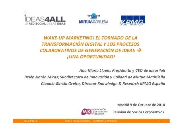 ©  2014  Global  ideas4all  SL  -­‐  Confiden09/10/2014  Madrid  9  de  Octubre  de  2014  Reunión  de  Socios  Corpora1vo...