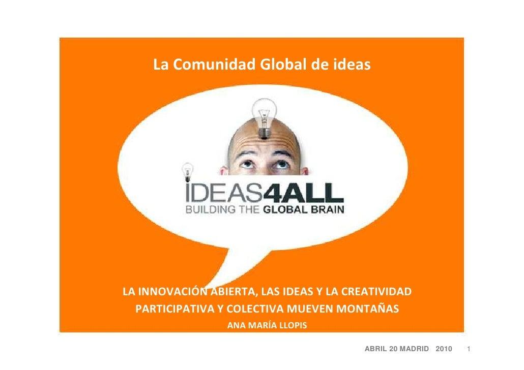 La Comunidad Global de ideas     LA INNOVACIÓN ABIERTA, LAS IDEAS Y LA CREATIVIDAD   PARTICIPATIVA Y COLECTIVA MUEVEN MONT...
