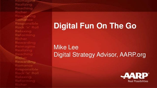 Digital Fun On The Go  Mike Lee  Digital Strategy Advisor, AARP.org