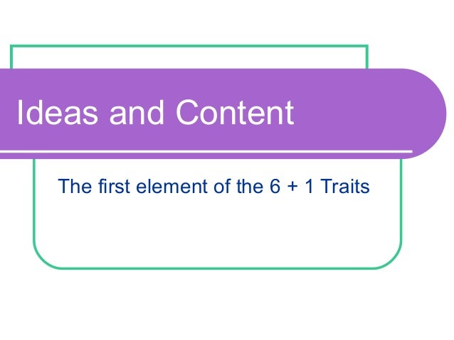Ideas and Content The first element of the 6 + 1 Traits