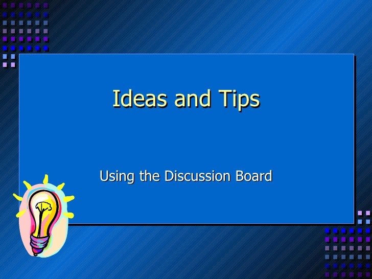 Ideas and Tips Using the Discussion Board