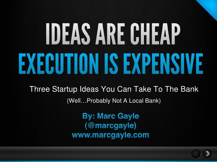 Three Startup Ideas You Can Take To The Bank (Well…Probably Not A Local Bank)