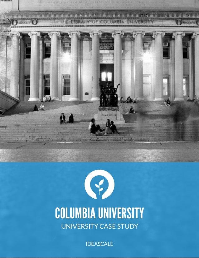 COLUMBIA UNIVERSITY UNIVERSITY CASE STUDY  IDEASCALE