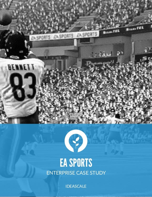 EA SPORTS ENTERPRISE  CASE  STUDY   IDEASCALE