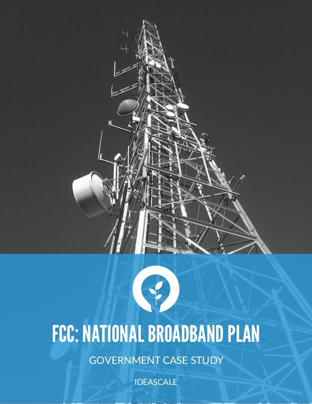"FCC: NATIONAL BROADBAND PLAN GOVERNMENT  CASE  STUDY   "" IDEASCALE"