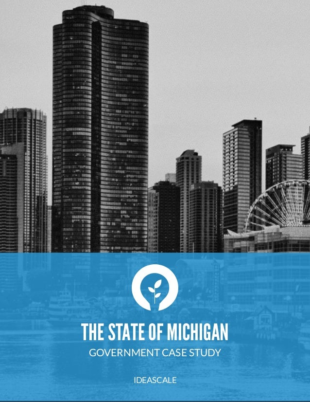 """THE STATE OF MICHIGAN GOVERNMENT CASE STUDY """" IDEASCALE"""