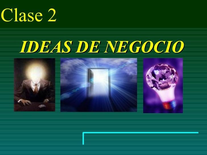 Clase 2  IDEAS DE NEGOCIO