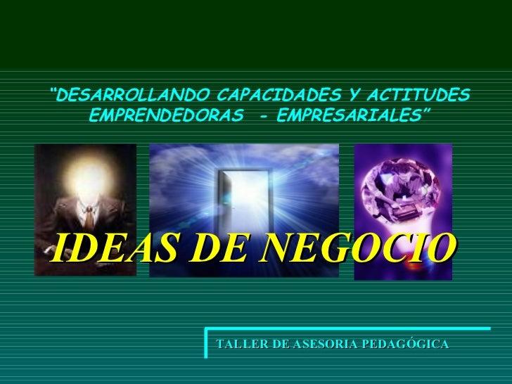 """IDEAS DE NEGOCIO """" DESARROLLANDO CAPACIDADES Y ACTITUDES EMPRENDEDORAS  - EMPRESARIALES"""" TALLER DE ASESORIA PEDAGÓGICA  ..."""