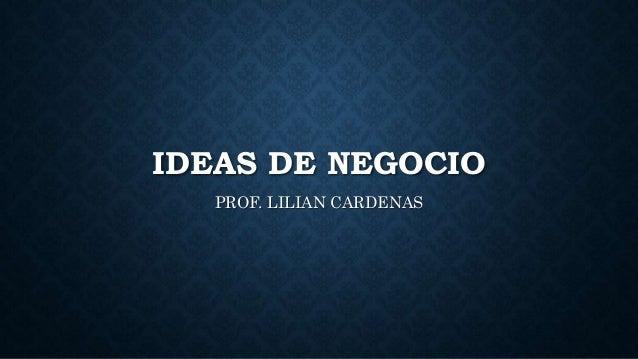 IDEAS DE NEGOCIO PROF. LILIAN CARDENAS
