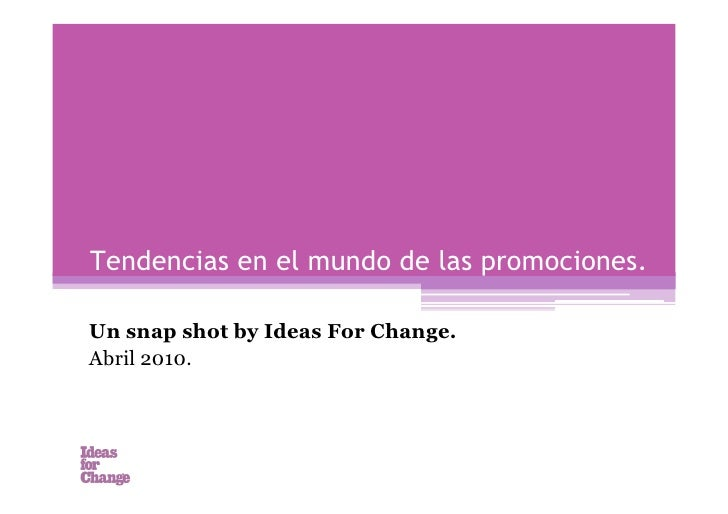 Tendencias en el mundo de las promociones.  Un snap shot by Ideas For Change. Abril 2010.