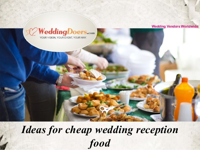 Wedding Reception Food Ideas On A Budget: Ideas For Cheap Wedding Reception Food