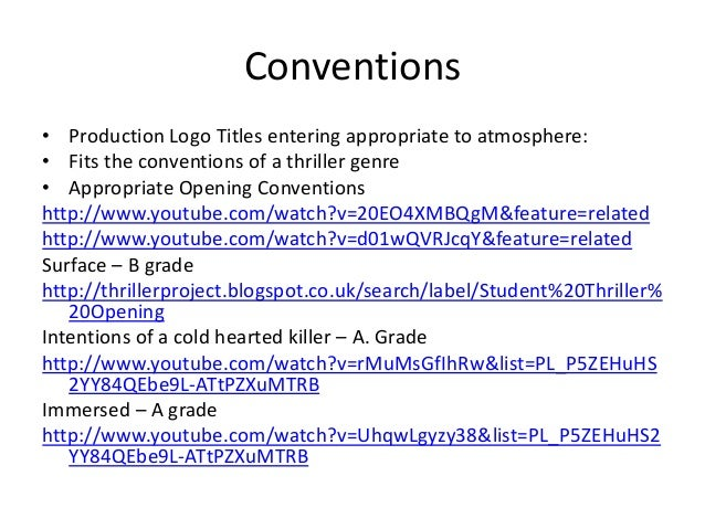Conventions • Production Logo Titles entering appropriate to atmosphere: • Fits the conventions of a thriller genre • Appr...
