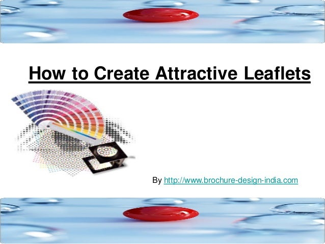 How to Create Attractive Leaflets              By http://www.brochure-design-india.com