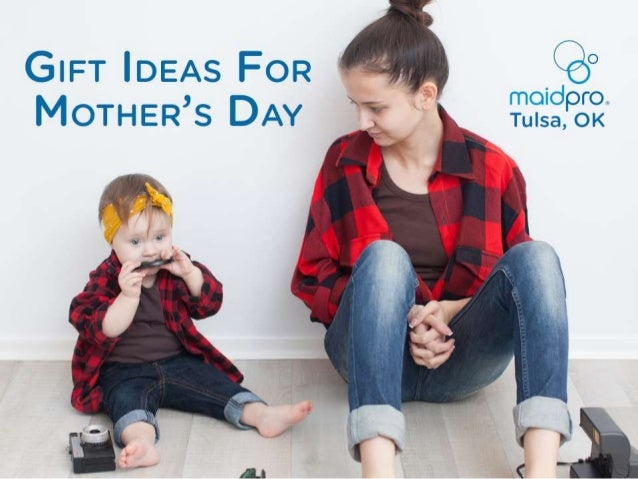 Gift Ideas for Mother's Day MaidPro Tulsa