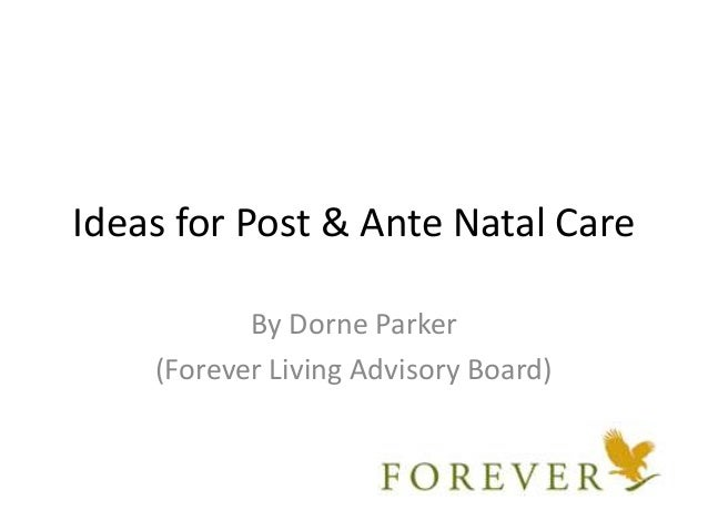 Ideas for Post & Ante Natal Care By Dorne Parker (Forever Living Advisory Board)