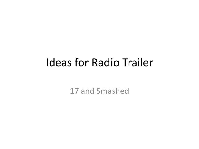 Ideas for Radio Trailer     17 and Smashed