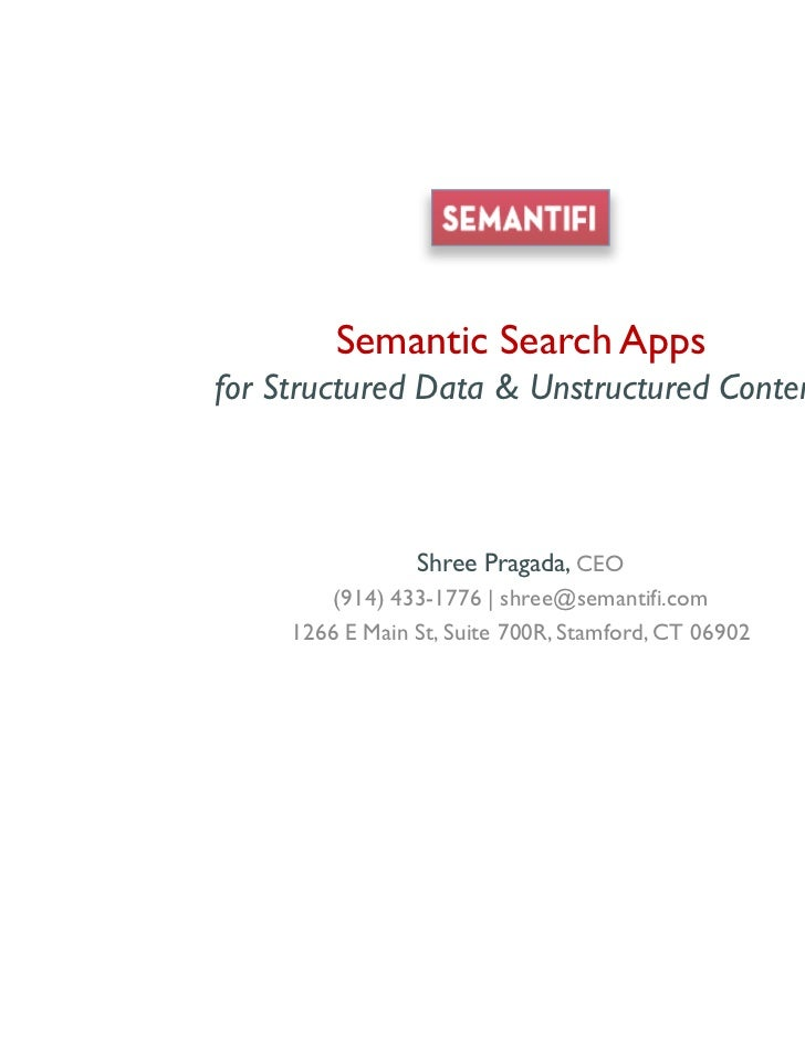 Semantic Search Apps        for Structured Data & Unstructured Content                                 Shree Pragada, CEO ...