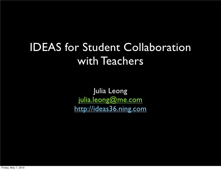 IDEAS for Student Collaboration                                with Teachers                                        Julia ...