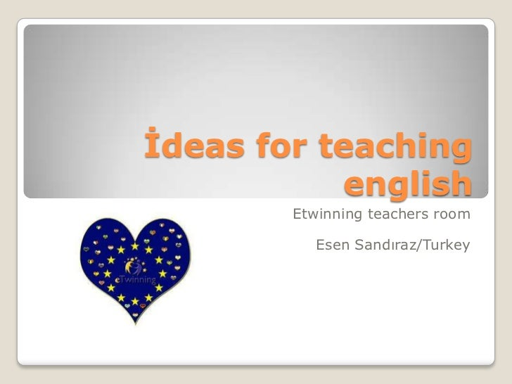 İdeas for teaching           english        Etwinning teachers room          Esen Sandıraz/Turkey