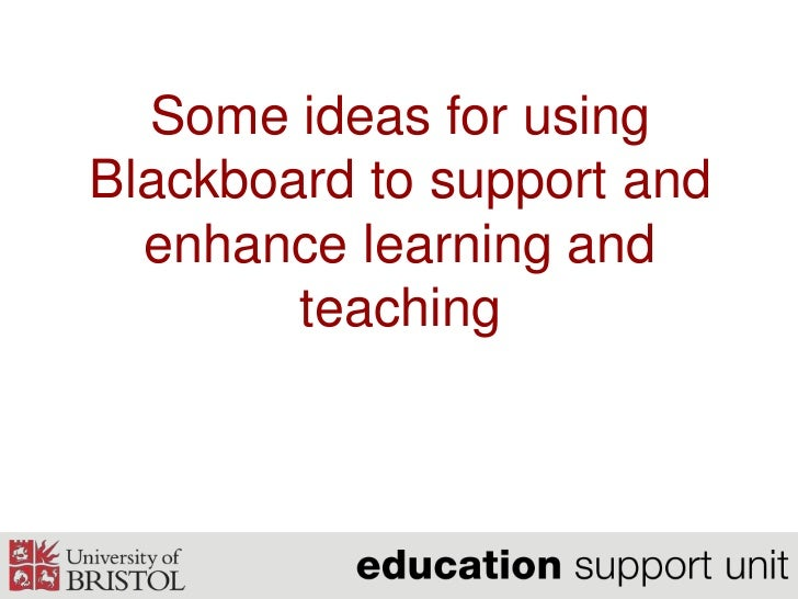 Some ideas for usingBlackboard to support and  enhance learning and        teaching