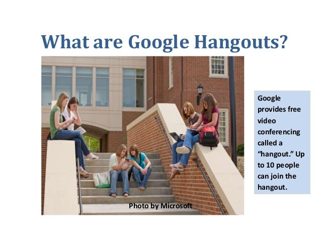 """What are Google Hangouts? Google provides free video conferencing called a """"hangout."""" Up to 10 people can join the hangout..."""