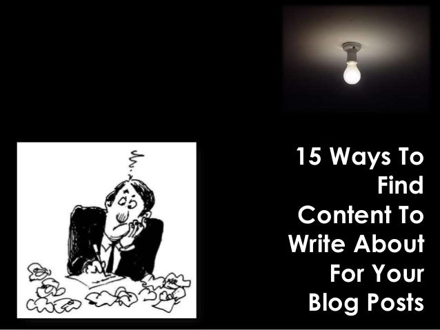 15 Ways To Find Content To Write About For Your Blog Posts