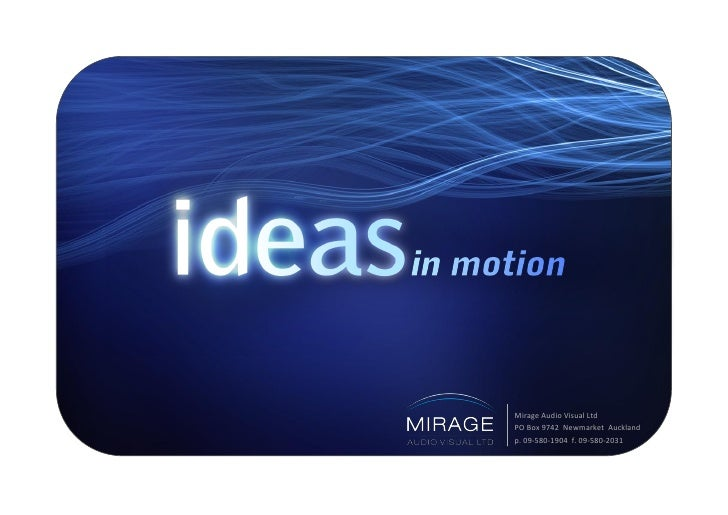 Mirage Audio Visual Ltd PO Box 9742 Newmarket Auckland p. 09-580-1904 f. 09-580-2031