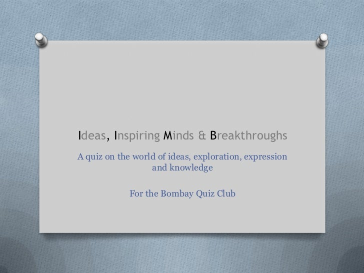 Ideas, Inspiring Minds & BreakthroughsA quiz on the world of ideas, exploration, expression                  and knowledge...