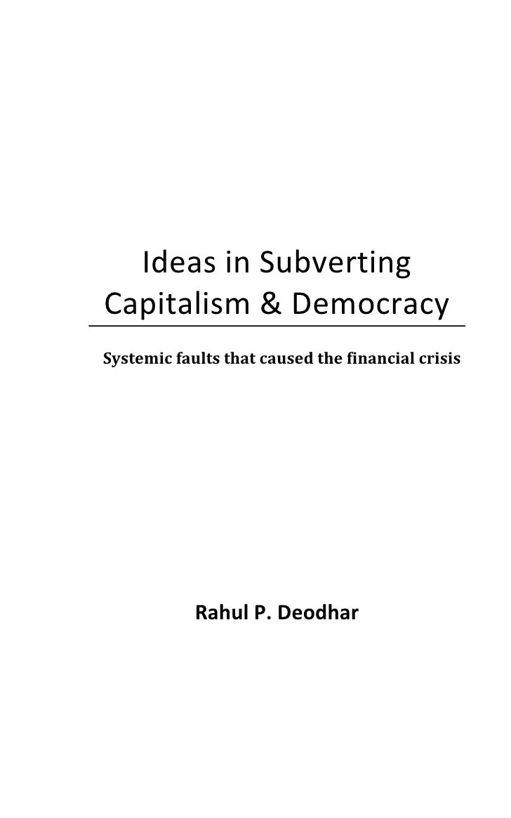 IdeasinSubverting     Capitalism&Democracy Systemicfaultsthatcausedthefinancialcrisis            ...