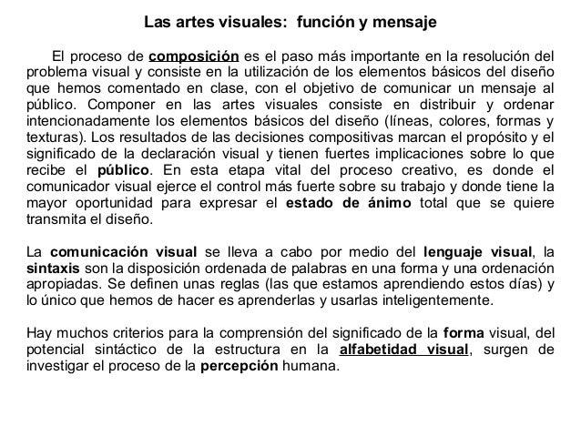 Las artes visuales: función y mensaje El proceso de composición es el paso más importante en la resolución del problema vi...
