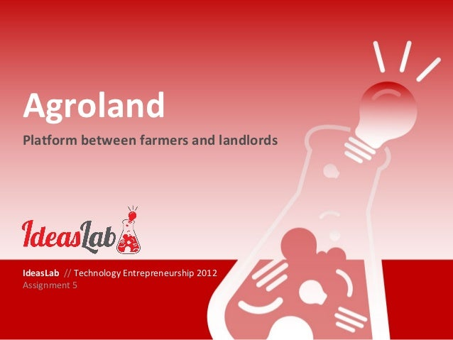 AgrolandPlatform between farmers and landlordsIdeasLab // Technology Entrepreneurship 2012Assignment 5