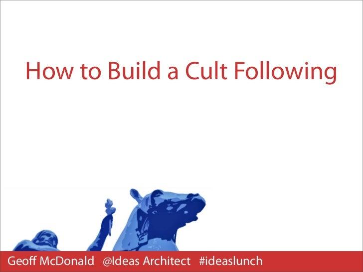 How to Build a Cult FollowingGeoff McDonald @Ideas Architect #ideaslunch