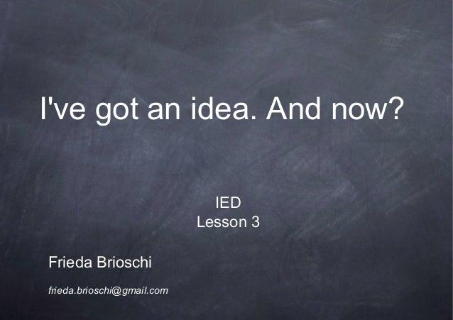 Ive got an idea. And now?                              IED                            Lesson 3Frieda Brioschifrieda.briosc...