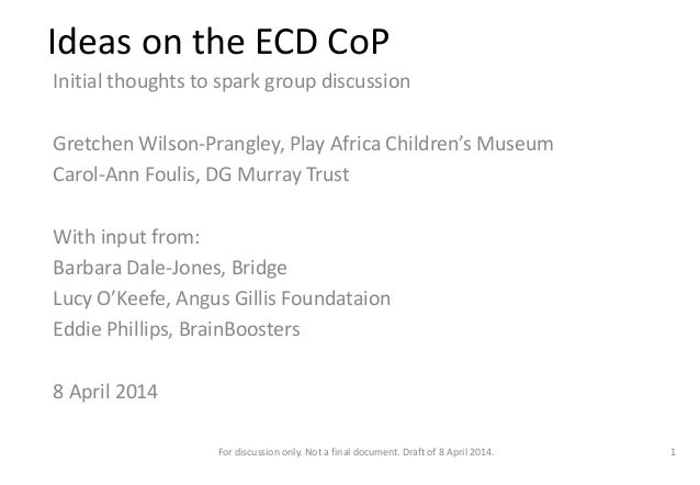 Ideas on the ECD CoP Initial thoughts to spark group discussion Gretchen Wilson-Prangley, Play Africa Children's Museum Ca...
