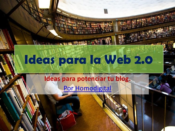 Ideas para la Web 2.0   Ideas para potenciar tu blog.         Por Homodigital