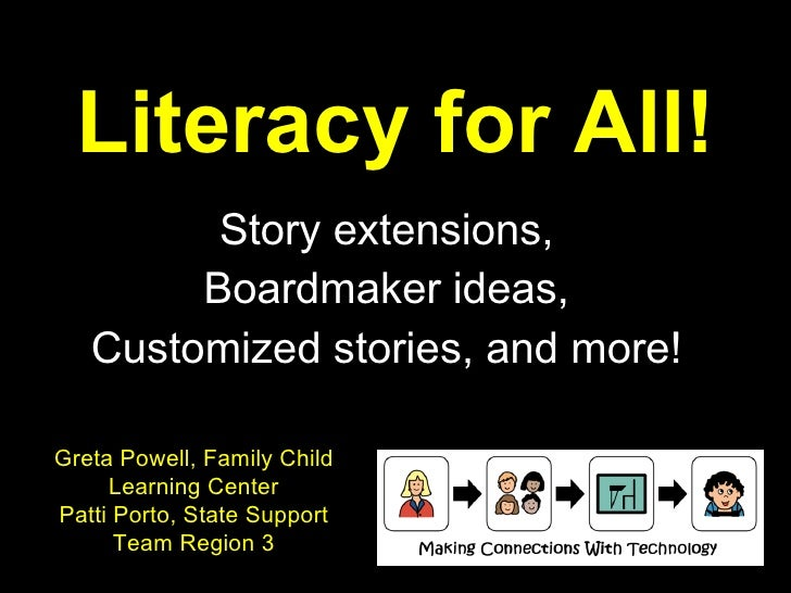 Literacy for All! Story extensions, Boardmaker ideas, Customized stories, and more! Greta Powell, Family Child Learning Ce...
